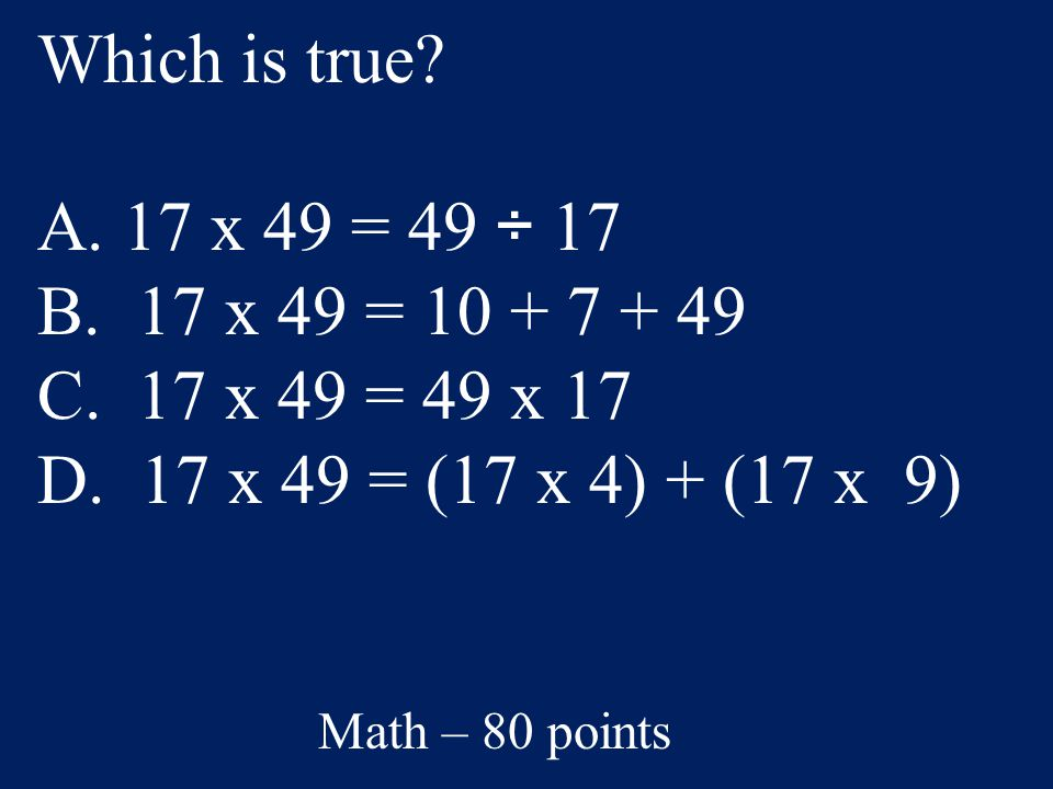 Which is true.A. 17 x 49 = 49 ÷ 17 B. 17 x 49 = 10 + 7 + 49 C.
