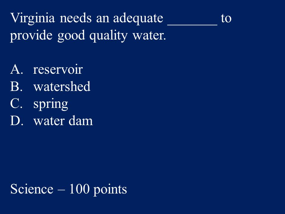Virginia needs an adequate _______ to provide good quality water.