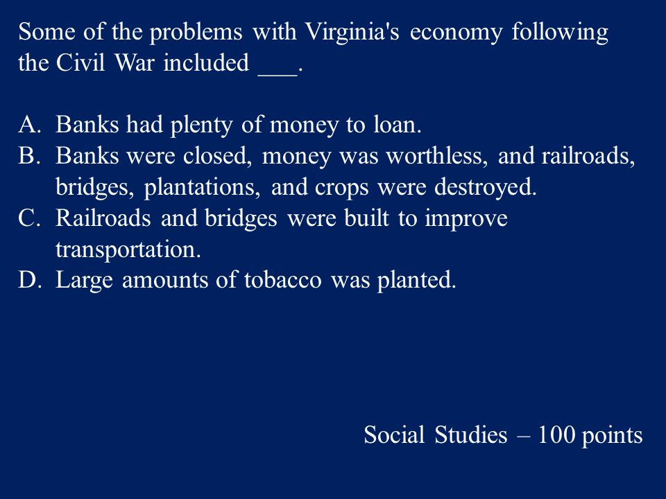 Some of the problems with Virginia s economy following the Civil War included ___.