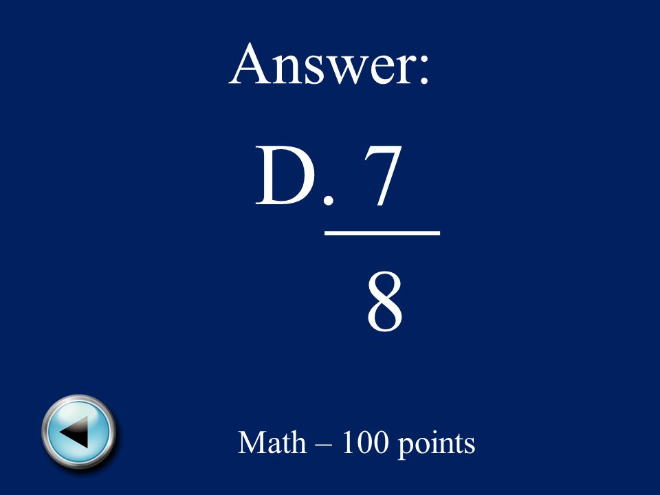 Answer: D. 7 8 Math – 100 points