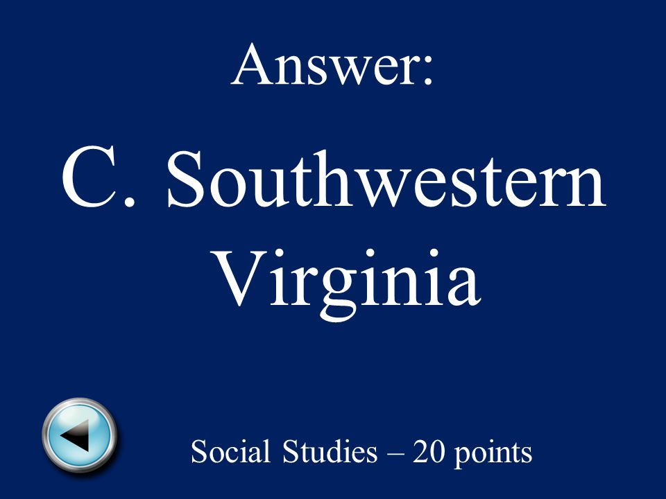Answer: C. Southwestern Virginia Social Studies – 20 points