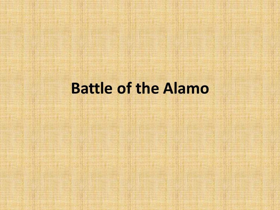 Battle of the Alamo Feb. 23 – Mar. 6, 1836
