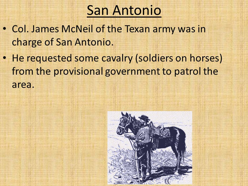 San Antonio Col. James McNeil of the Texan army was in charge of San Antonio.
