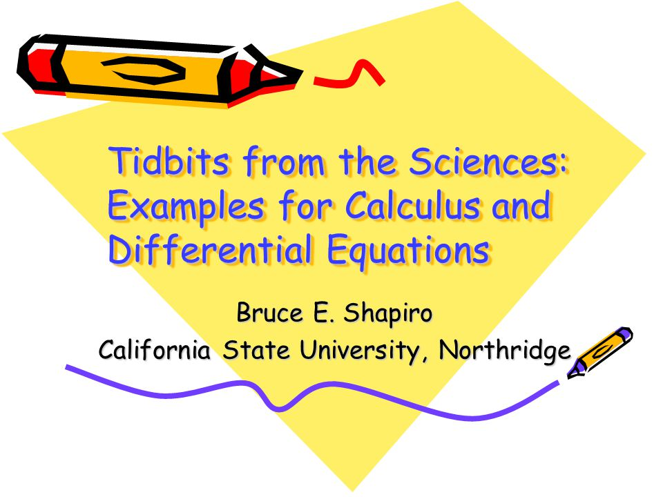 Tidbits from the Sciences: Examples for Calculus and Differential Equations Bruce E.