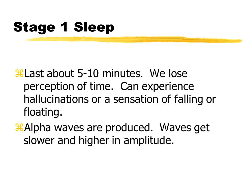 Stage 1 Sleep zLast about 5-10 minutes.We lose perception of time.