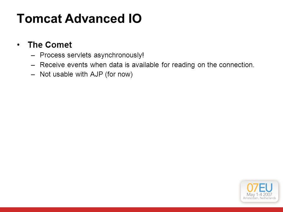 Tomcat Advanced IO The Comet –Process servlets asynchronously.