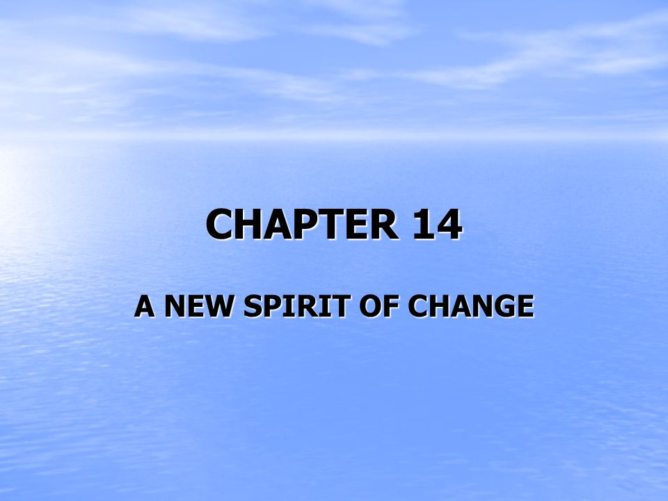 CHAPTER 14 A NEW SPIRIT OF CHANGE