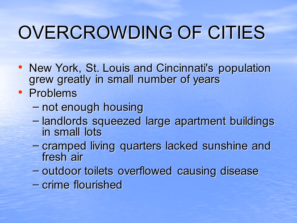 OVERCROWDING OF CITIES New York, St. Louis and Cincinnati's population grew greatly in small number of years New York, St. Louis and Cincinnati's popu