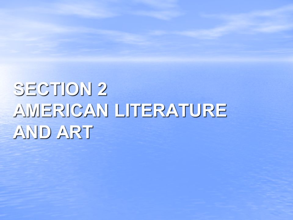 SECTION 2 AMERICAN LITERATURE AND ART