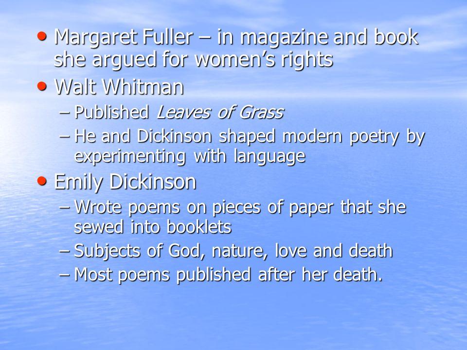 Margaret Fuller – in magazine and book she argued for women's rights Margaret Fuller – in magazine and book she argued for women's rights Walt Whitman