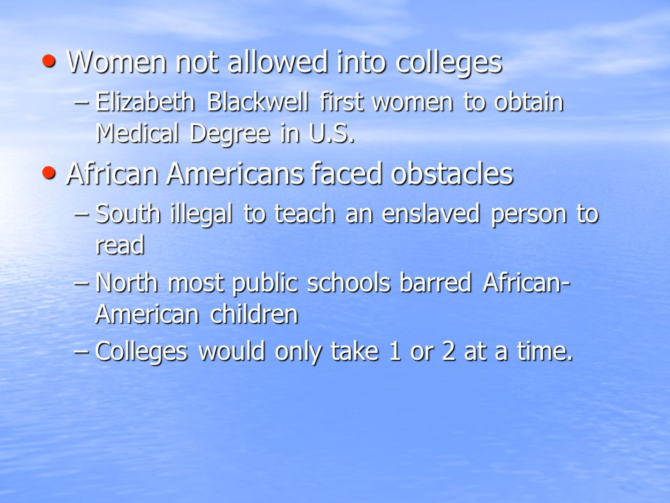 Women not allowed into colleges Women not allowed into colleges –Elizabeth Blackwell first women to obtain Medical Degree in U.S. African Americans fa