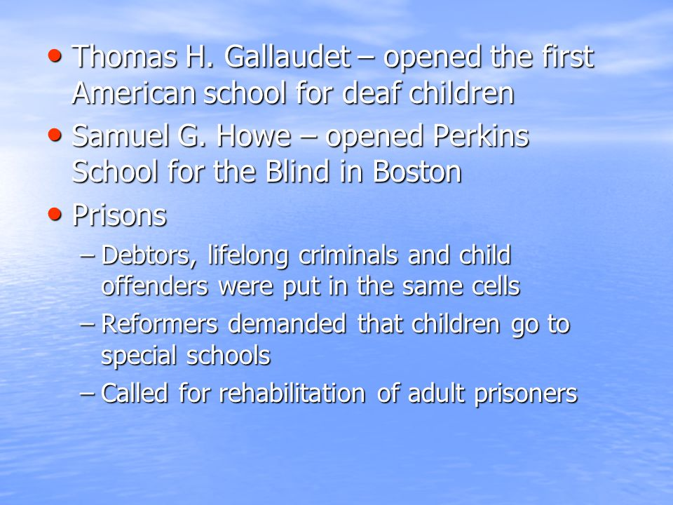 Thomas H. Gallaudet – opened the first American school for deaf children Thomas H. Gallaudet – opened the first American school for deaf children Samu