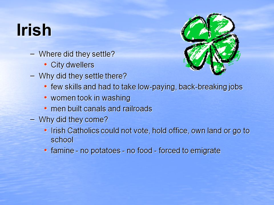 Irish – Where did they settle.City dwellers City dwellers – Why did they settle there.