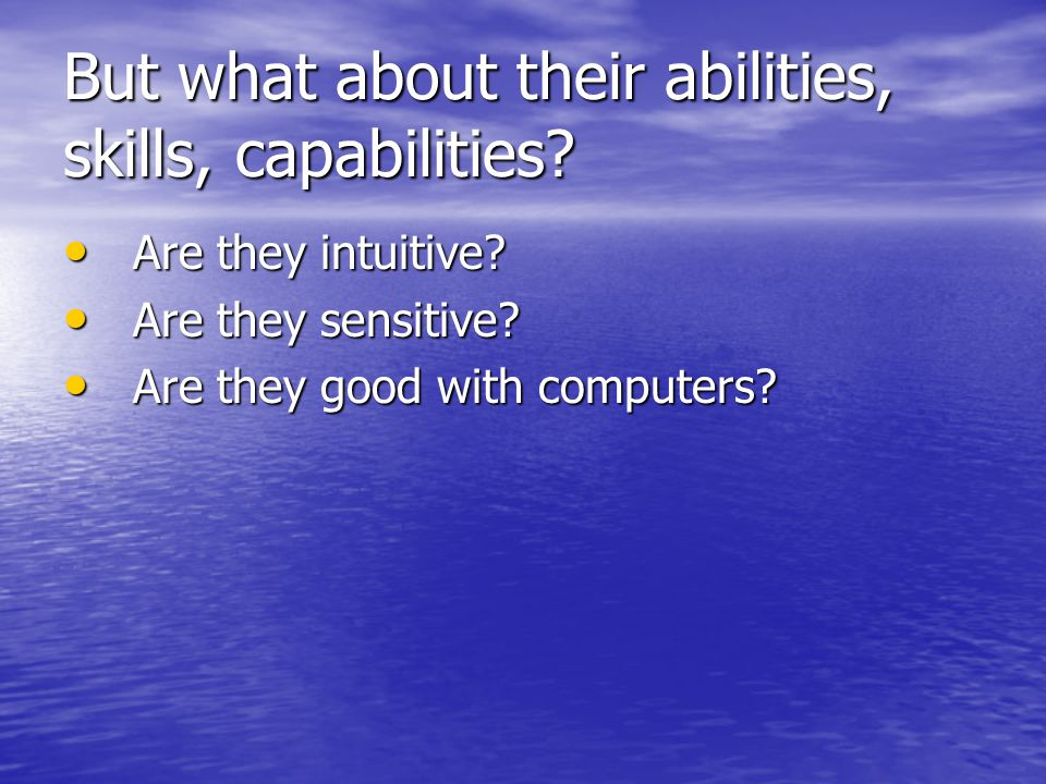 But what about their abilities, skills, capabilities.