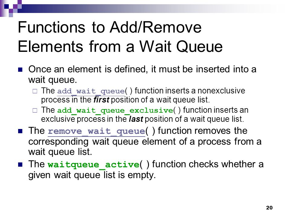 20 Functions to Add/Remove Elements from a Wait Queue Once an element is defined, it must be inserted into a wait queue.