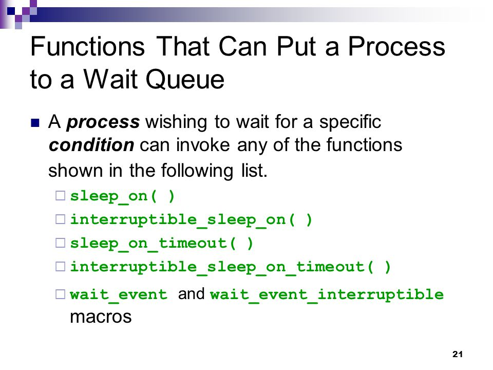 21 Functions That Can Put a Process to a Wait Queue A process wishing to wait for a specific condition can invoke any of the functions shown in the following list.