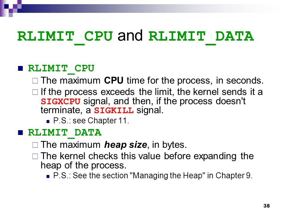 38 RLIMIT_CPU and RLIMIT_DATA RLIMIT_CPU  The maximum CPU time for the process, in seconds.