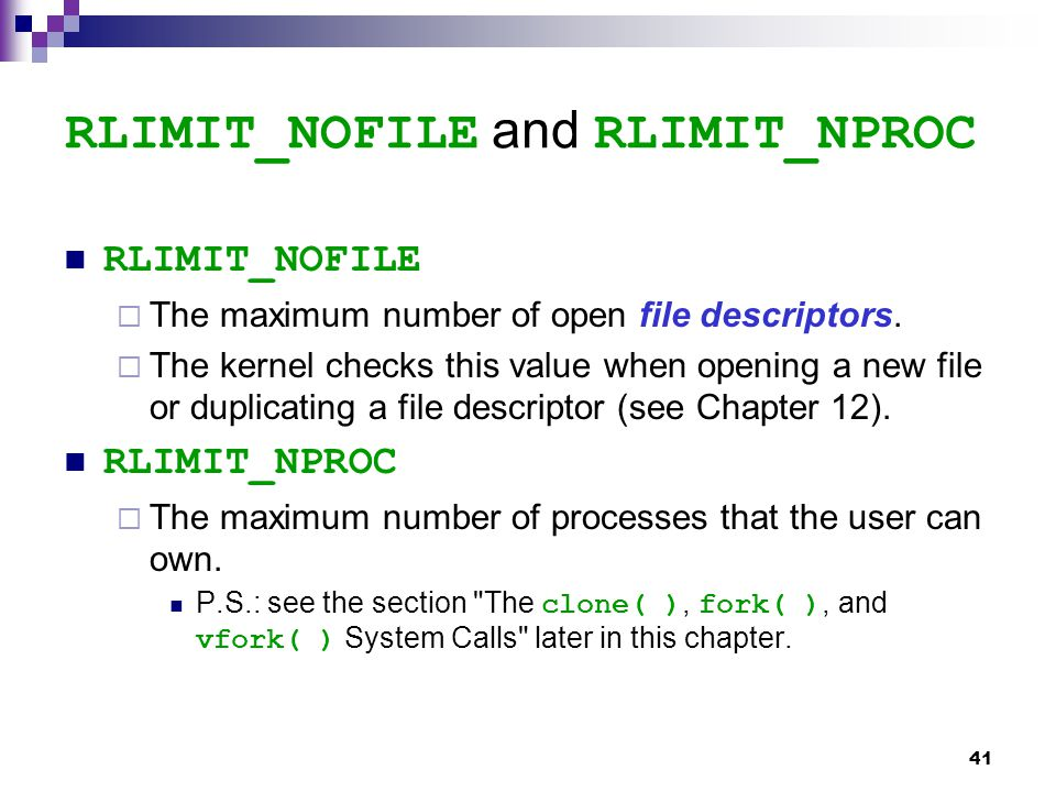 41 RLIMIT_NOFILE and RLIMIT_NPROC RLIMIT_NOFILE  The maximum number of open file descriptors.