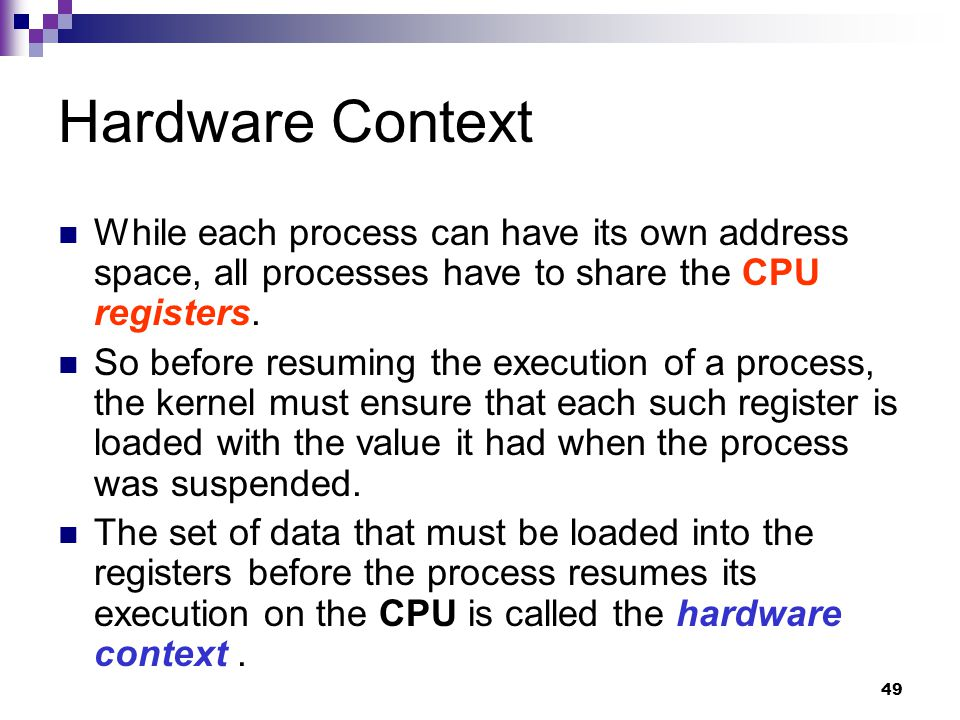 49 Hardware Context While each process can have its own address space, all processes have to share the CPU registers.