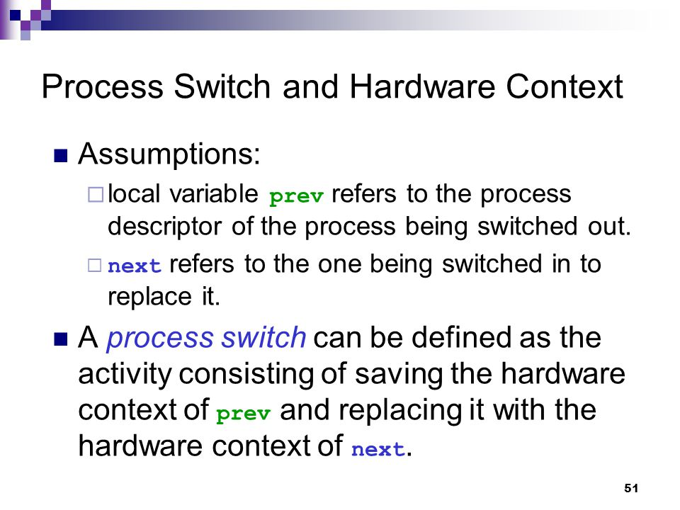 51 Process Switch and Hardware Context Assumptions:  local variable prev refers to the process descriptor of the process being switched out.