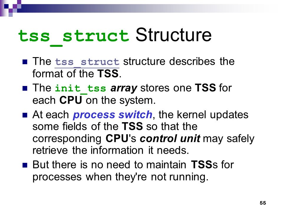 55 tss_struct Structure The tss_struct structure describes the format of the TSS.