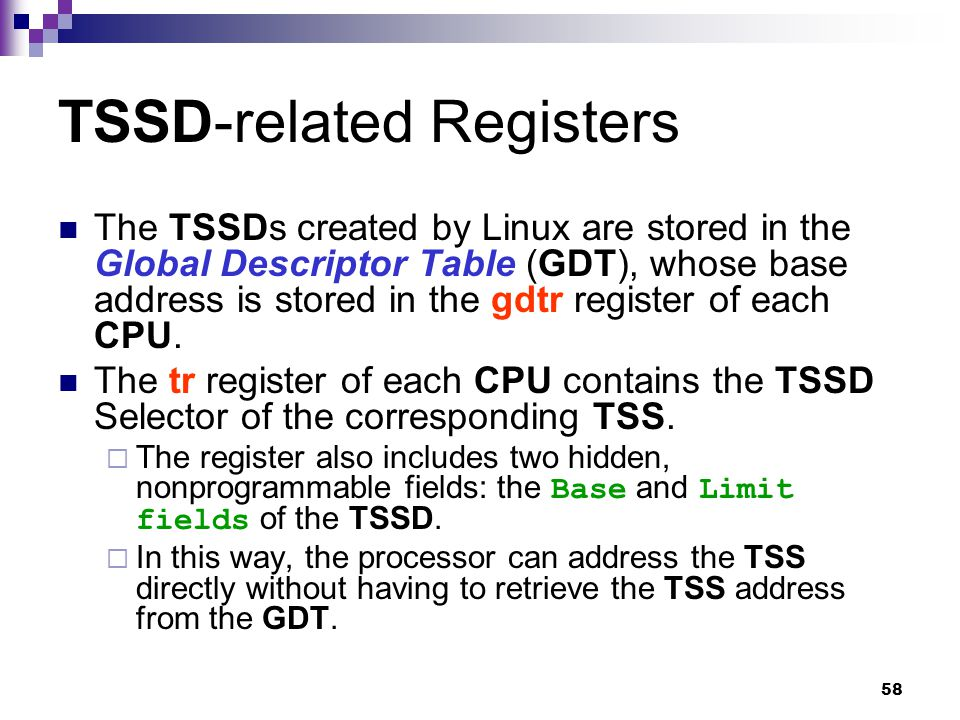 58 TSSD-related Registers The TSSDs created by Linux are stored in the Global Descriptor Table (GDT), whose base address is stored in the gdtr register of each CPU.
