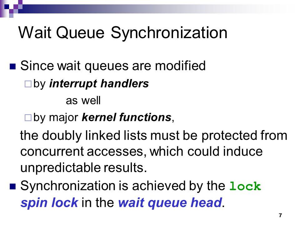 18 Declare a New Wait Queue Element Alternatively, the DEFINE_WAIT macro: DEFINE_WAIT  declares a new wait_queue_t variable.