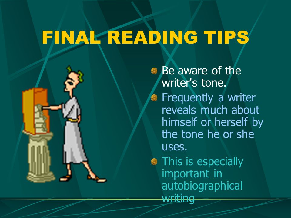 FINAL READING TIPS Be aware of the writer s tone.