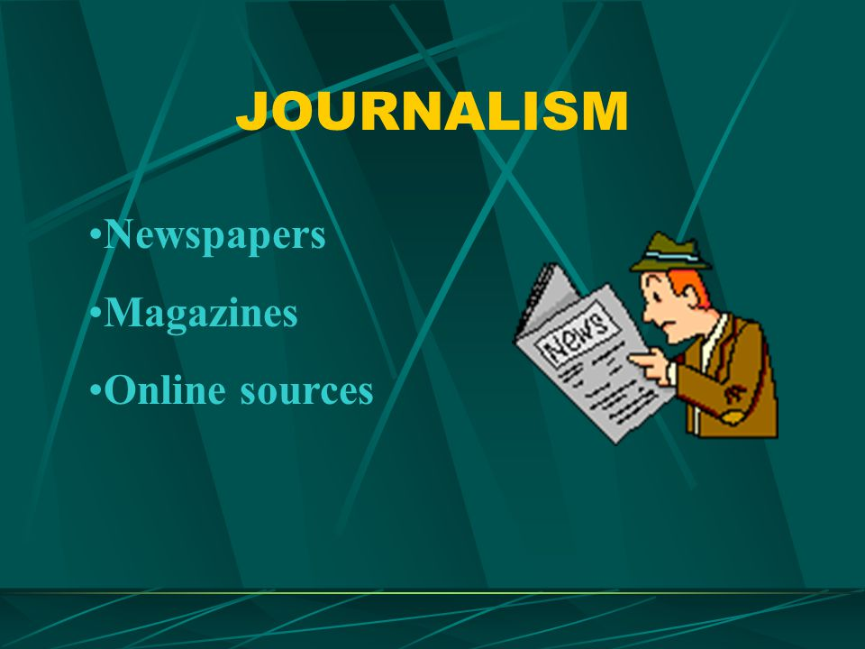 JOURNALISM Newspapers Magazines Online sources