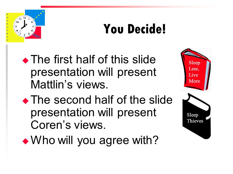 You Decide. u The first half of this slide presentation will present Mattlin's views.