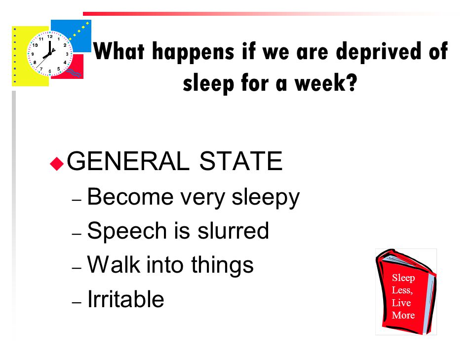 What happens if we are deprived of sleep for a week.