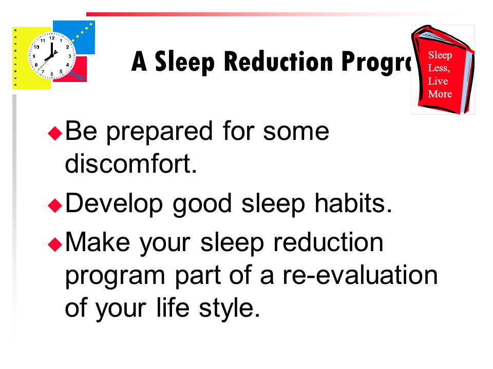 A Sleep Reduction Program u Be prepared for some discomfort.