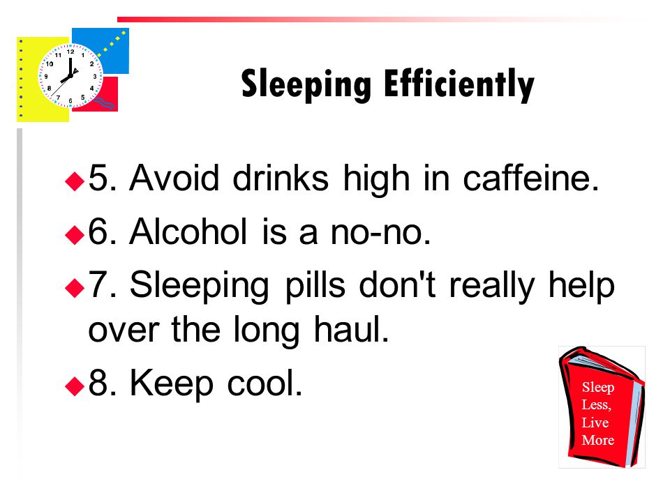 Sleeping Efficiently u 5. Avoid drinks high in caffeine.