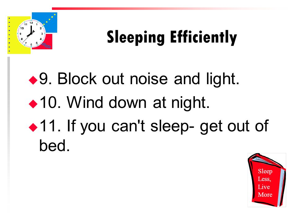 Sleeping Efficiently u 9. Block out noise and light.