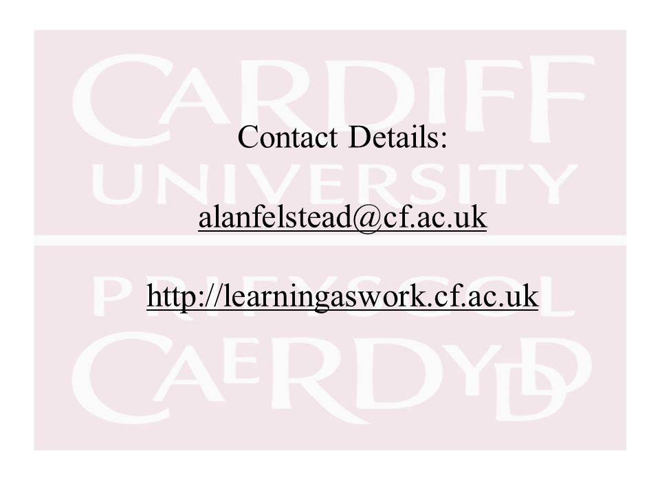 Contact Details: alanfelstead@cf.ac.uk http://learningaswork.cf.ac.uk