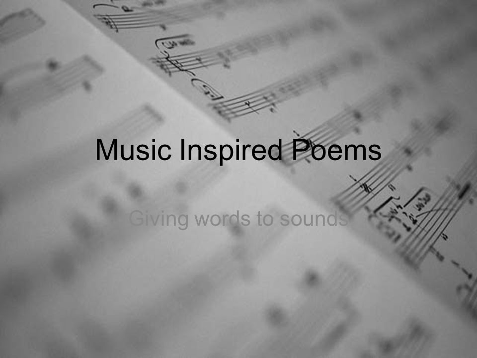 Music Inspired Poems Giving words to sounds