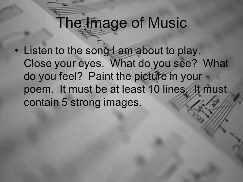 The Image of Music Listen to the song I am about to play.