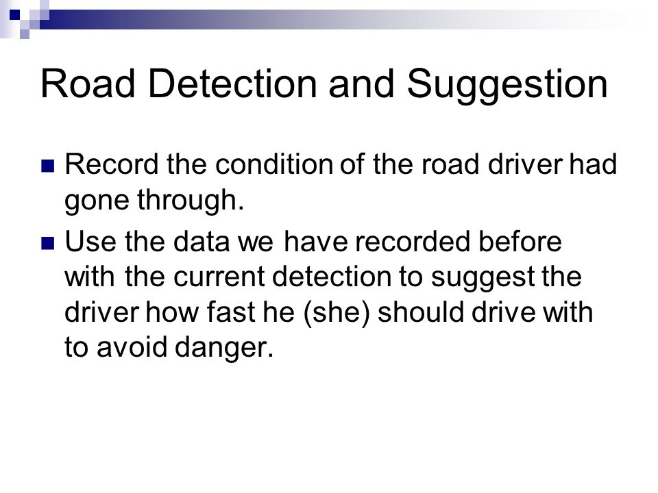 Road Detection and Suggestion Record the condition of the road driver had gone through.
