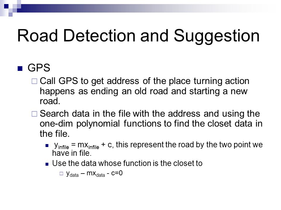 Road Detection and Suggestion GPS  Call GPS to get address of the place turning action happens as ending an old road and starting a new road.