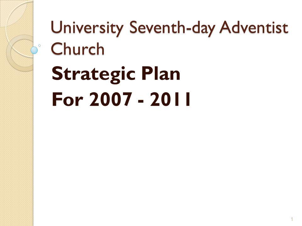 University Seventh-day Adventist Church Strategic Plan For 2007 - 2011 1