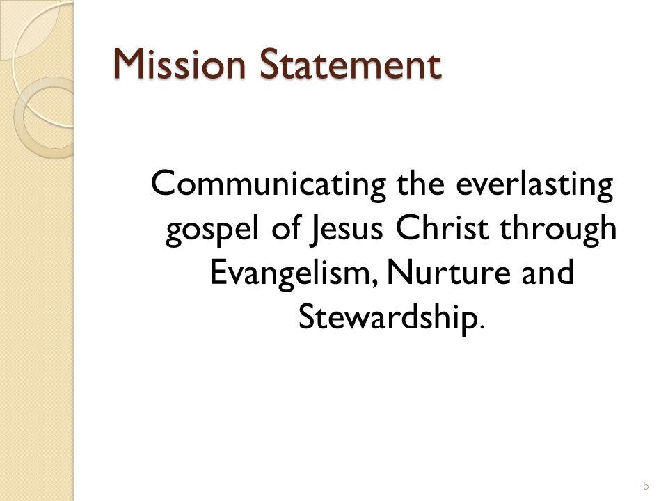 Mission Statement Communicating the everlasting gospel of Jesus Christ through Evangelism, Nurture and Stewardship.