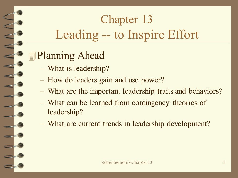 Schermerhorn - Chapter 1334 Trends in Leadership Development 4 Ethical Aspects of Leadership –responsibility to set high ethical standards –obligation to supply necessary spark to awaken potential –high expectations tend to generate high performance