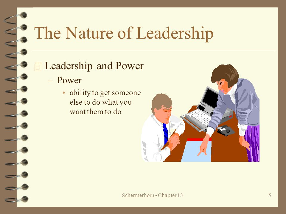 Schermerhorn - Chapter 1316 Contingency Approaches to Leadership 4 Fiedler's Contingency Model –good leadership depends on a match between leadership and situational demands least-preferred coworker scale (LPC)