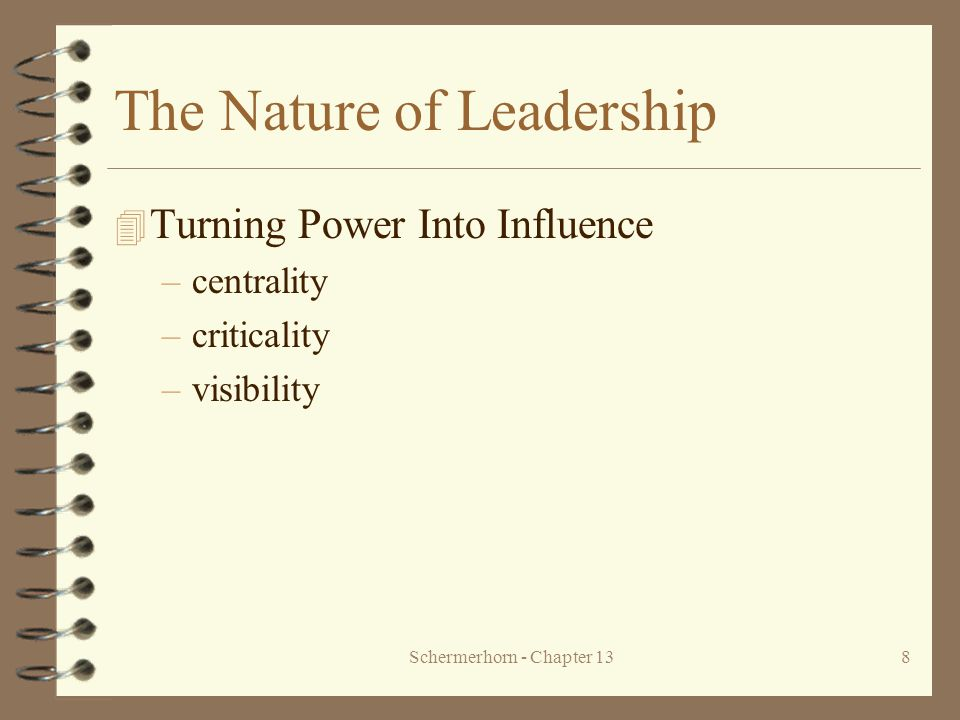 Schermerhorn - Chapter 1319 Contingency Approaches to Leadership 4 Hersey-Blanchard Situational Leadership Model –Leaders adjust their styles depending on the readiness of their followers readiness –how able, willing, and confident followers are to perform tasks