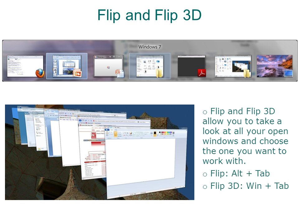 Flip and Flip 3D o Flip and Flip 3D allow you to take a look at all your open windows and choose the one you want to work with.