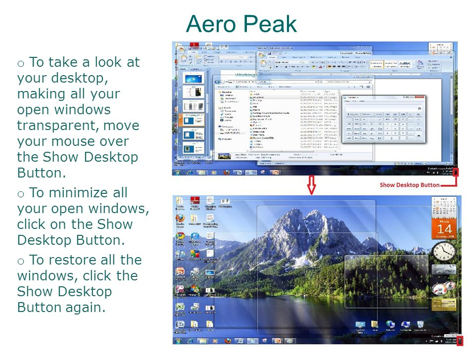 Aero Peak o To take a look at your desktop, making all your open windows transparent, move your mouse over the Show Desktop Button.