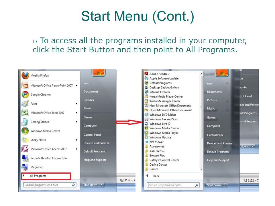 Start Menu (Cont.) o To access all the programs installed in your computer, click the Start Button and then point to All Programs.
