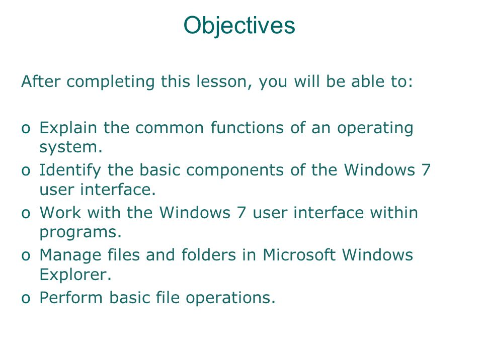 Objectives After completing this lesson, you will be able to: oExplain the common functions of an operating system.