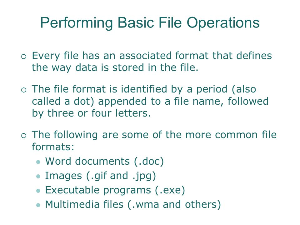 Performing Basic File Operations  Every file has an associated format that defines the way data is stored in the file.