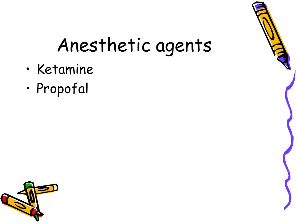 Anesthetic agents Ketamine Propofal